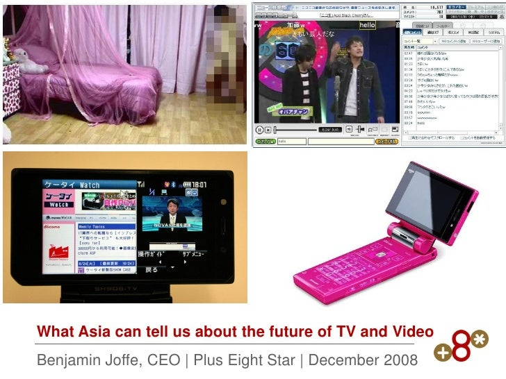 What Asia can tell us about the future of TV and Video Benjamin Joffe, CEO | Plus Eight Star | December 2008