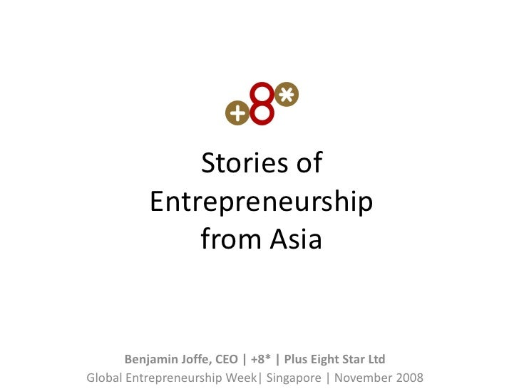Stories of           Entrepreneurship               from Asia          Benjamin Joffe, CEO | +8* | Plus Eight Star Ltd Glo...