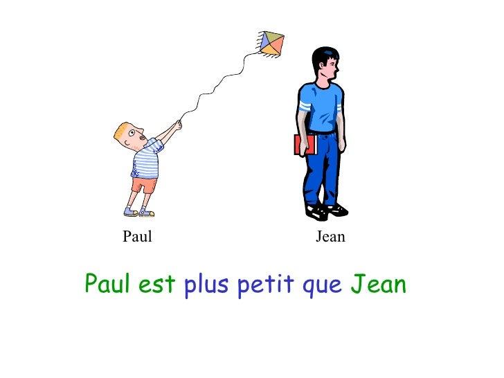 Paul Jean Paul est   plus petit que   Jean