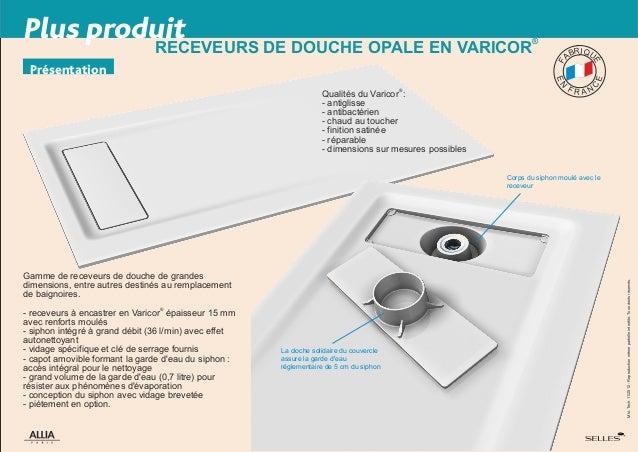 Mkt.Tech.11/2012-Reproductionmêmepartielleinterdite.Tousdroitsréservés. Plus produit ® RECEVEURS DE DOUCHE OPALE EN VARICO...