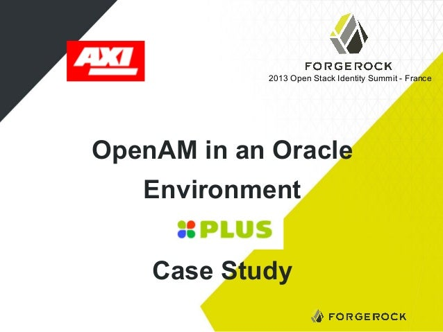 2013 Open Stack Identity Summit - France  OpenAM in an Oracle Environment Case Study