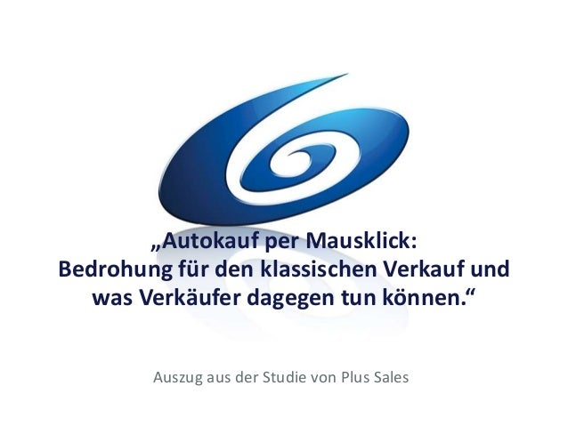 """""""Autokauf per Mausklick: Bedrohung für den klassischen Verkauf und was Verkäufer dagegen tun können."""" Auszug aus der Studi..."""