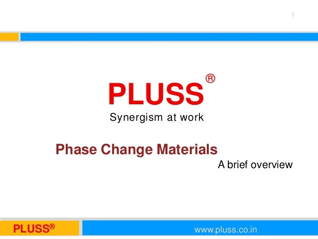 PLUSS® www.pluss.co.inPLUSS® www.pluss.co.inPLUSS®Synergism at workPhase Change MaterialsA brief overview1