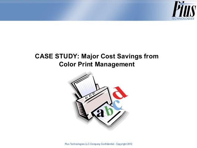CASE STUDY: Major Cost Savings from      Color Print Management        Plus Technologies LLC Company Confidential - Copyri...