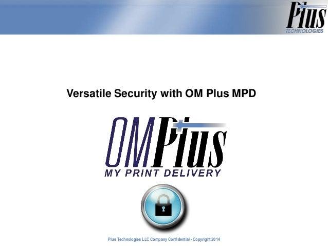 Versatile Security with OM Plus MPD  Plus Technologies LLC Company Confidential - Copyright 2011 2014
