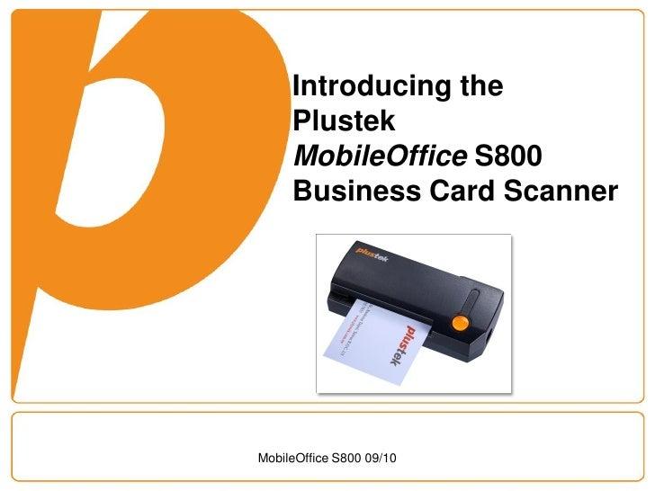 Introducing the      Plustek      MobileOffice S800      Business Card Scanner     MobileOffice S800 09/10