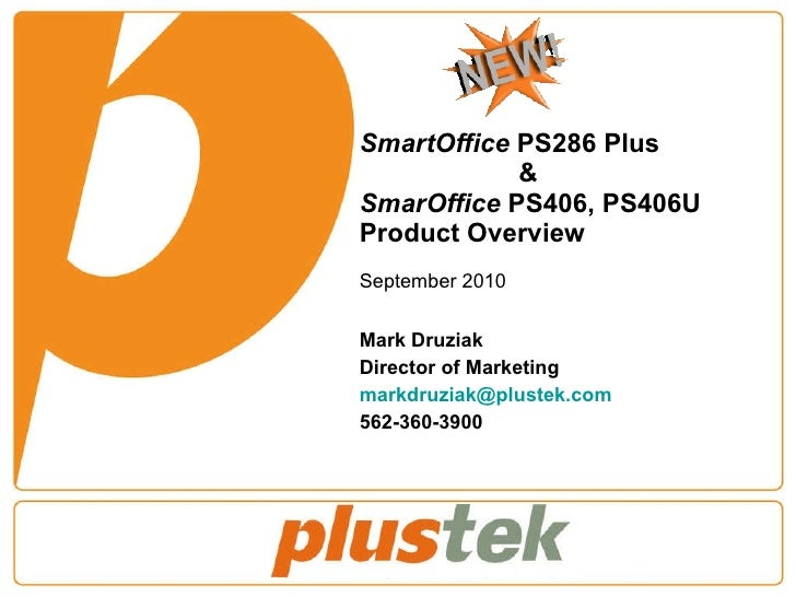 SmartOffice  PS286 Plus  &  SmarOffice  PS406, PS406U Product Overview September 2010 Mark Druziak Director of Marketing [...