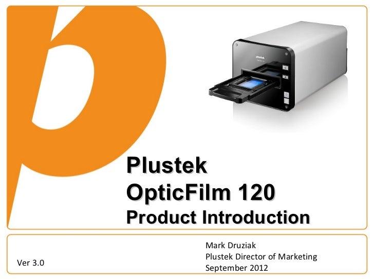 Plustek          OpticFilm 120          Product Introduction                  Mark Druziak                  Plustek Direct...