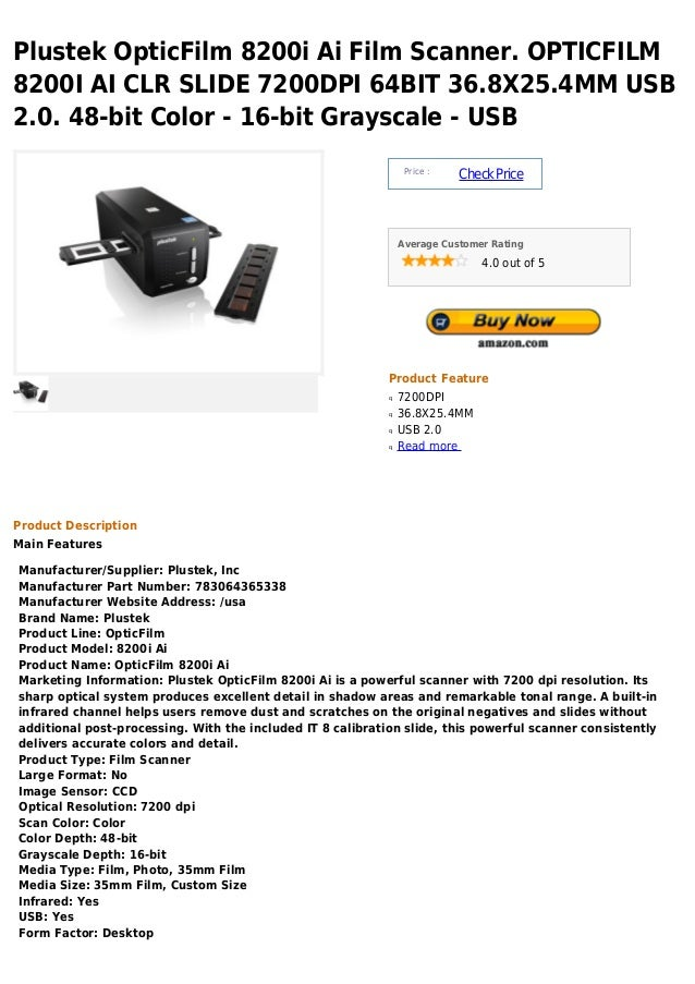 Plustek OpticFilm 8200i Ai Film Scanner. OPTICFILM8200I AI CLR SLIDE 7200DPI 64BIT 36.8X25.4MM USB2.0. 48-bit Color - 16-b...