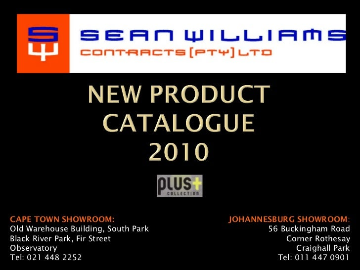 CAPE TOWN SHOWROOM: Old Warehouse Building, South Park Black River Park, Fir Street Observatory Tel: 021 448 2252 JOHANNES...