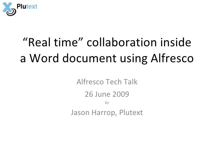 """Real time"" collaboration inside a Word document using Alfresco           Alfresco Tech Talk              26 June 2009    ..."