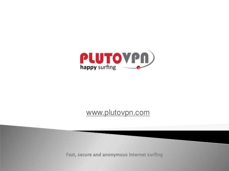 www.plutovpn.comFast, secure and anonymous Internet surfing