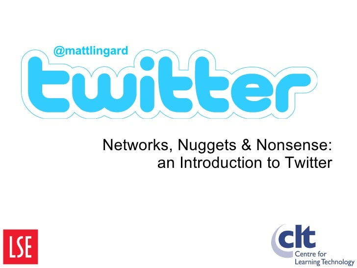 Networks, Nuggets & Nonsense: an Introduction to Twitter @mattlingard