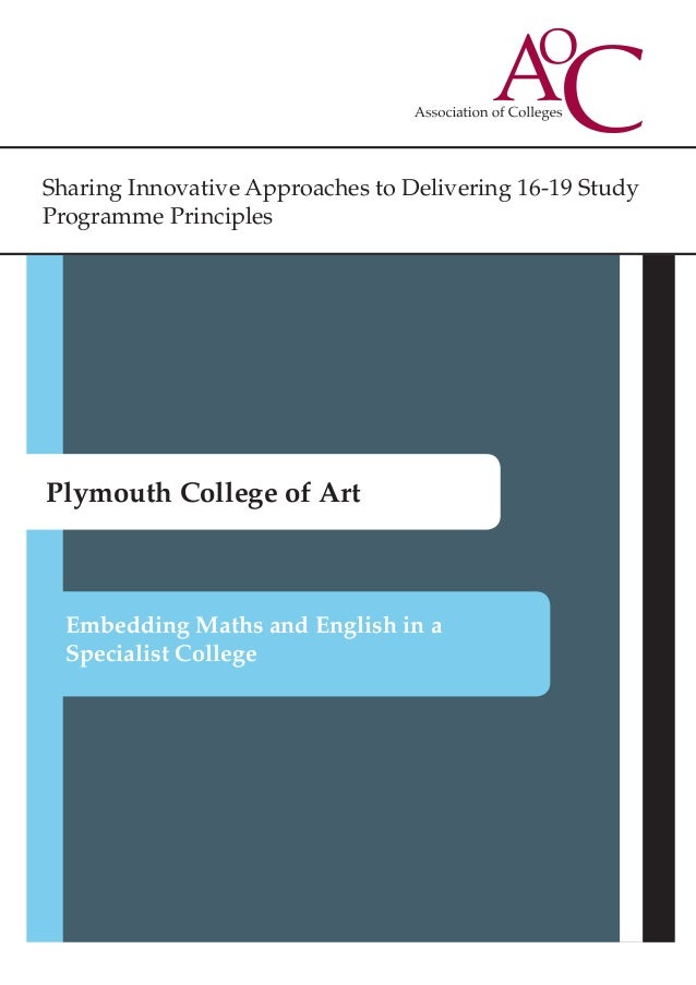 Sharing Innovative Approaches to Delivering 16-19 Study Programme Principles Plymouth College of Art Embedding Maths and E...