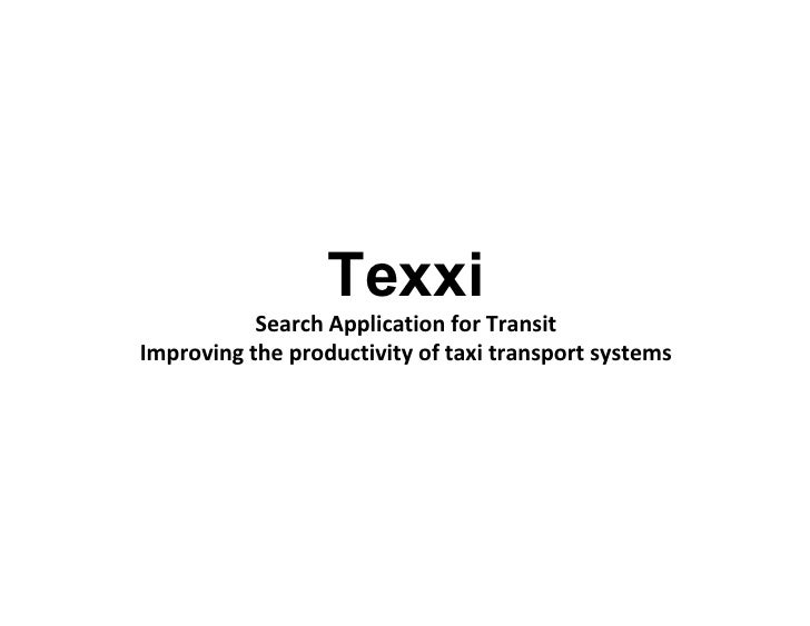 Texxi            Search Application for Transit Improving the productivity of taxi transport systems