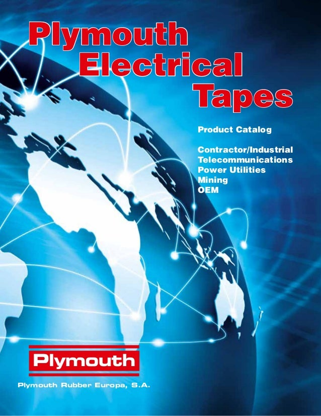 Product Catalog Contractor/Industrial Telecommunications Power Utilities Mining OEM Plymouth Electrical Tapes Plymouth Rub...