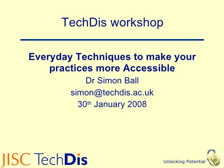 TechDis workshop Everyday Techniques to make your practices more Accessible Dr Simon Ball [email_address] 30 th  January 2...