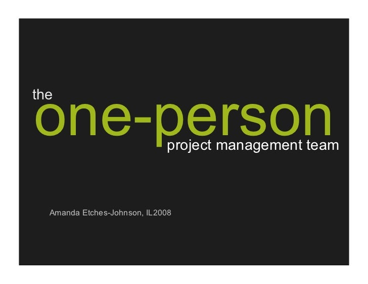 one-person the                                project management team      Amanda Etches-Johnson, IL2008