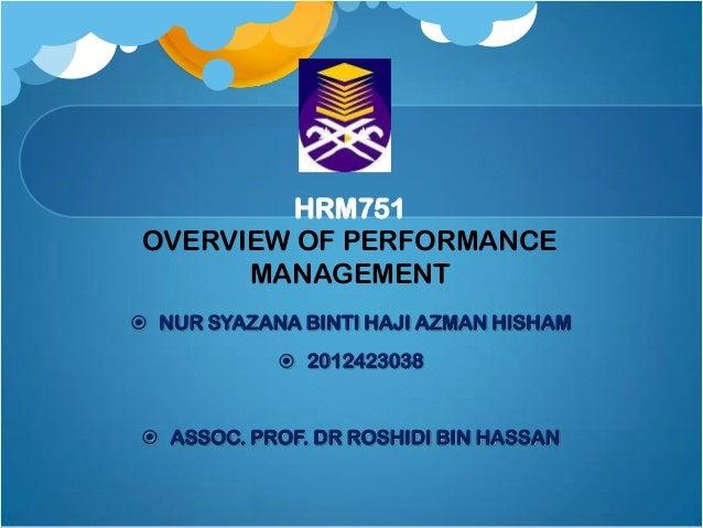 HRM751 OVERVIEW OF PERFORMANCE MANAGEMENT  NUR SYAZANA BINTI HAJI AZMAN HISHAM   2012423038   ASSOC. PROF. DR ROSHIDI B...