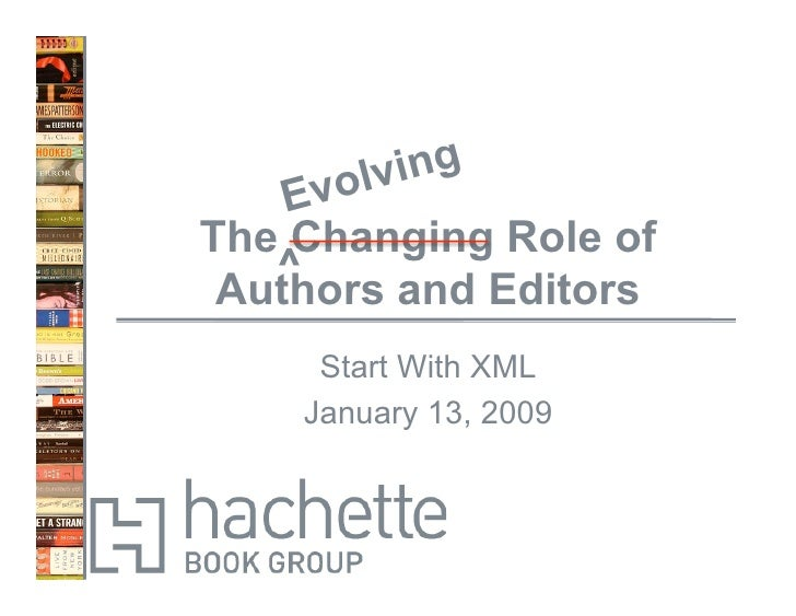 ing       olv     Ev The Changing Role of    ^  Authors and Editors      Start With XML     January 13, 2009