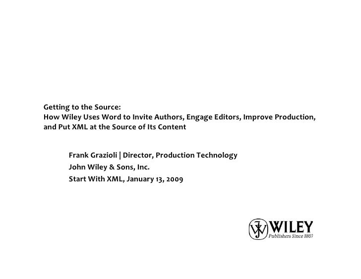 Getting to the Source: How Wiley Uses Word to Invite Authors, Engage Editors, Improve Production, and Put XML at the Sourc...