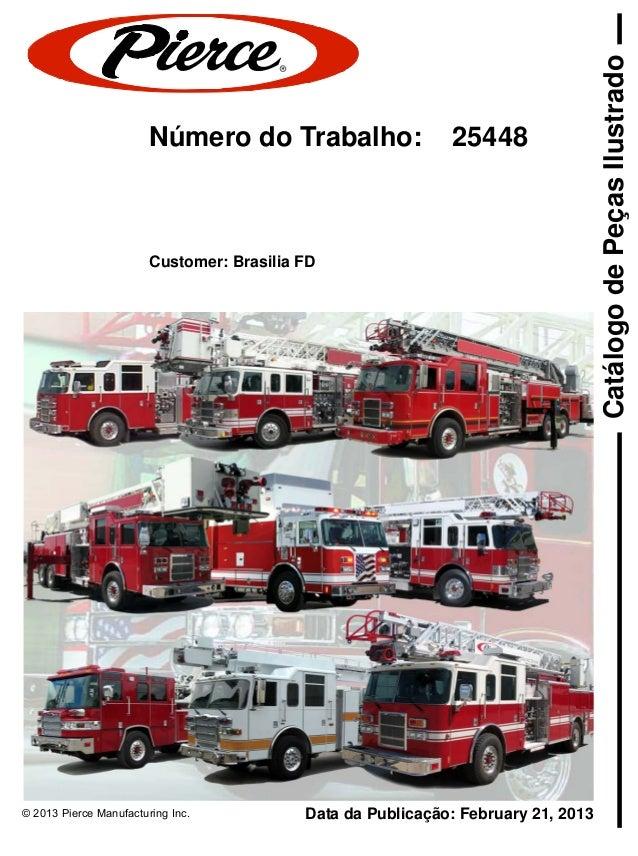 © 2013 Pierce Manufacturing Inc. Data da Publicação: February 21, 2013CatálogodePeçasIlustradoNúmero do Trabalho: 25448Cus...