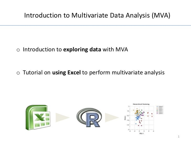 Introduction to Multivariate Data Analysis (MVA)o Introduction to exploring data with MVAo Tutorial on using Excel to perf...