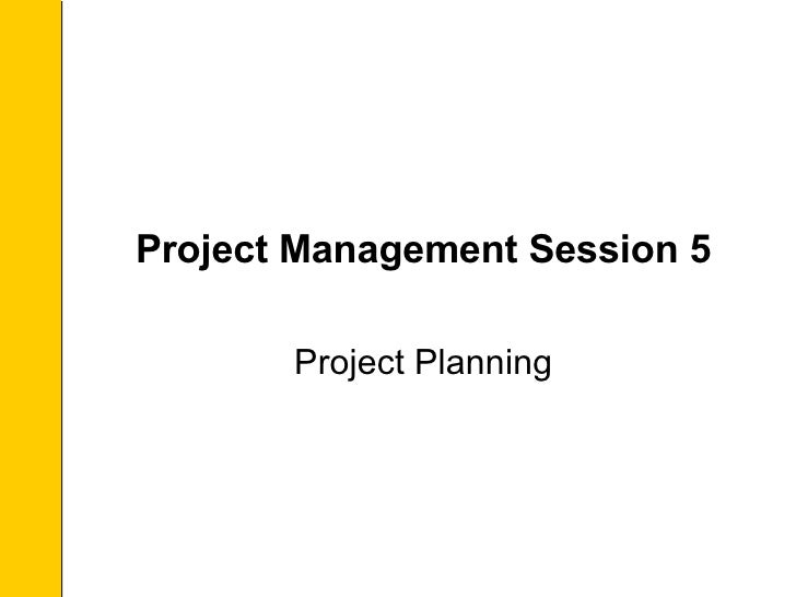 Project Management Session 5 Project Planning
