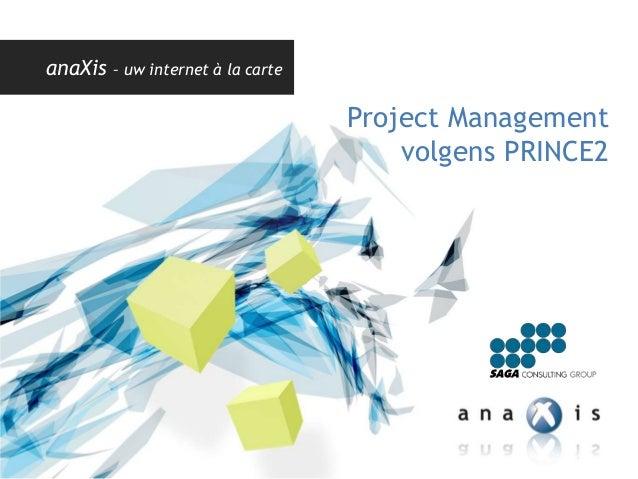 >> anaXis is part ofanaXis – uw internet à la carteProject Managementvolgens PRINCE2