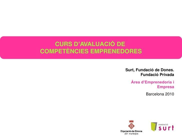 CURS D'AVALUACIÓ DECOMPETÈNCIES EMPRENEDORES                    Surt, Fundació de Dones.                            Fundac...