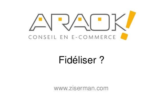 Fidéliser ?www.ziserman.com