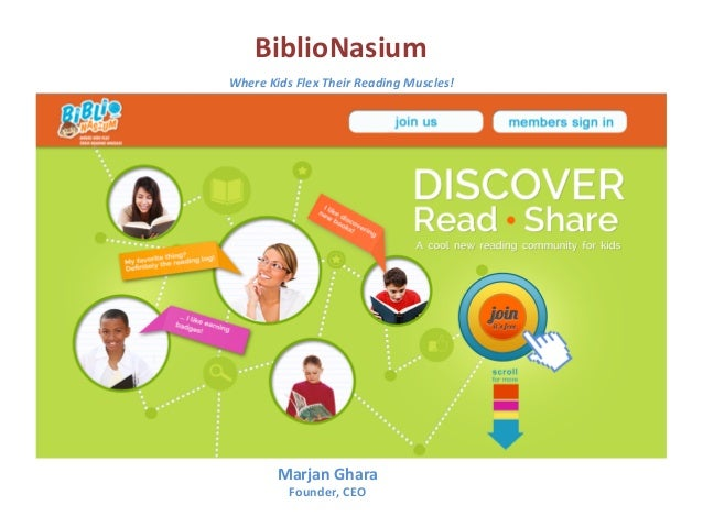 BiblioNasium	   	    Where	   Kids	   Flex	   Their	   Reading	   Muscles!	   	   	     Marjan	   Ghara	    Founder,	   CE...
