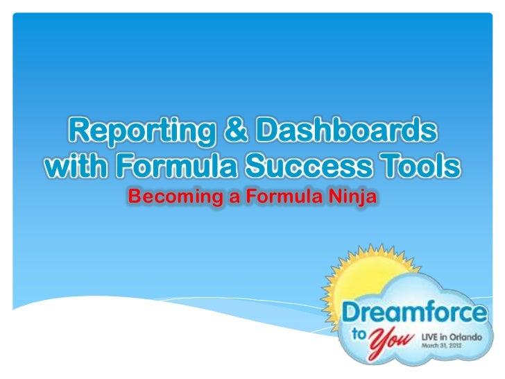 Reporting & Dashboardswith Formula Success Tools     Becoming a Formula Ninja