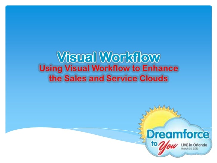 Visual WorkflowUsing Visual Workflow to Enhance  the Sales and Service Clouds
