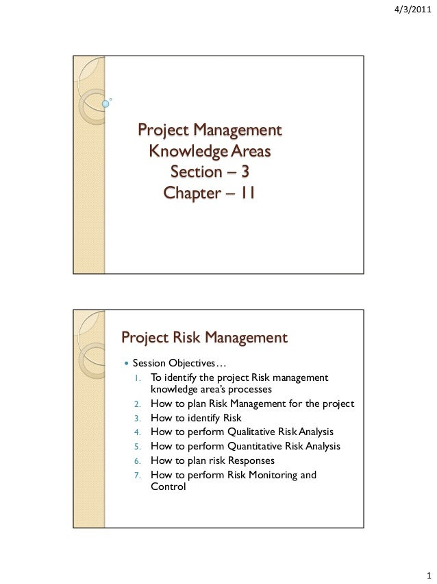 4/3/2011  Project Management Knowledge Areas Section – 3 Chapter – 11  Project Risk Management   Session Objectives… 1. T...