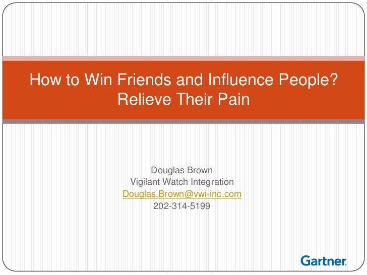 How to Win Friends and Influence People?           Relieve Their Pain                   Douglas Brown             Vigilant...