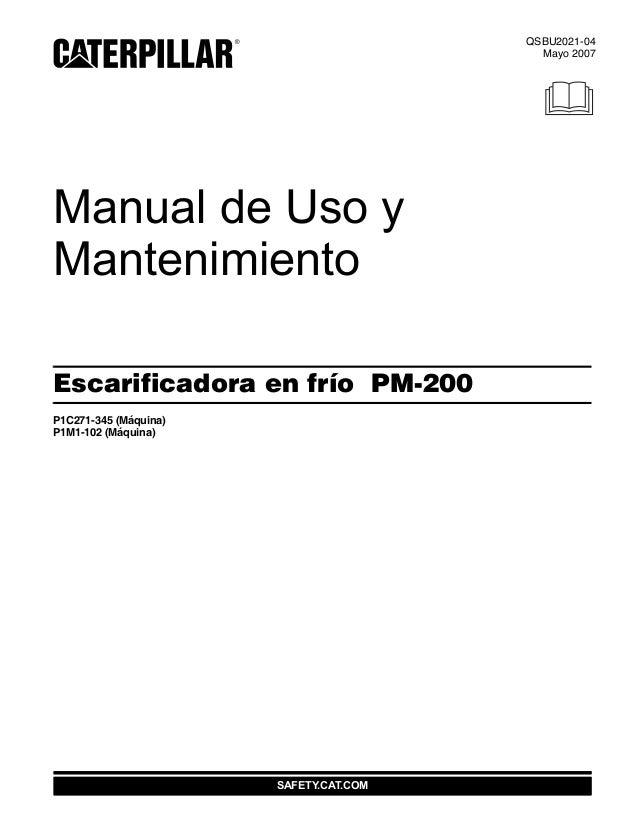 SAFETY.CAT.COM QSBU2021-04 Mayo 2007 2005 Manual de Uso y Mantenimiento Escarificadora en frío PM-200 P1C271-345 (Máquina)...