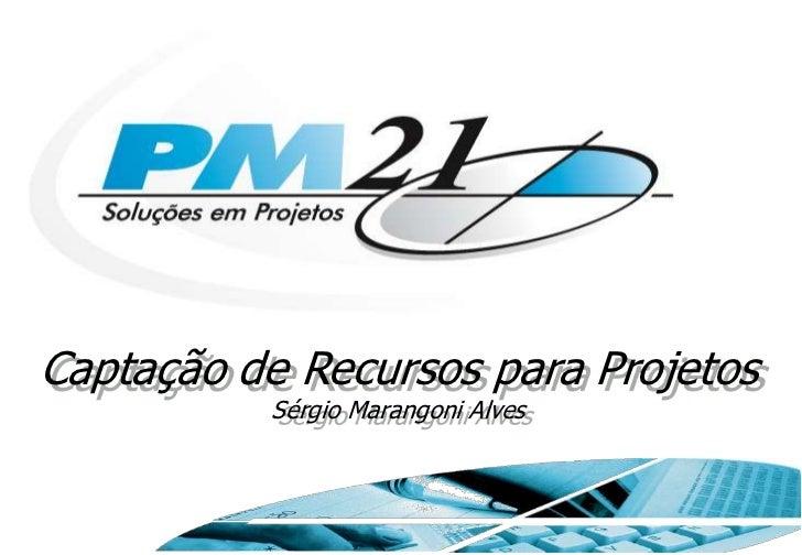 Captação de Recursos para Projetos          Sérgio Marangoni Alves