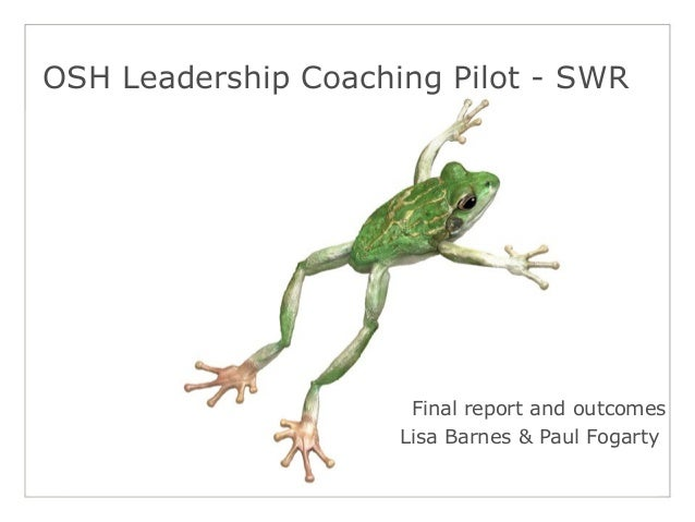 OSH Leadership Coaching Pilot - SWR Final report and outcomes Lisa Barnes & Paul Fogarty