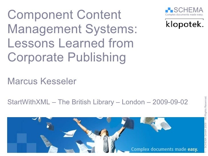 Component Content  Management Systems:  Lessons Learned from Corporate Publishing Marcus Kesseler StartWithXML – The Briti...