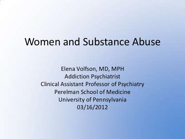 Women and Substance Abuse            Elena Volfson, MD, MPH             Addiction Psychiatrist   Clinical Assistant Profes...