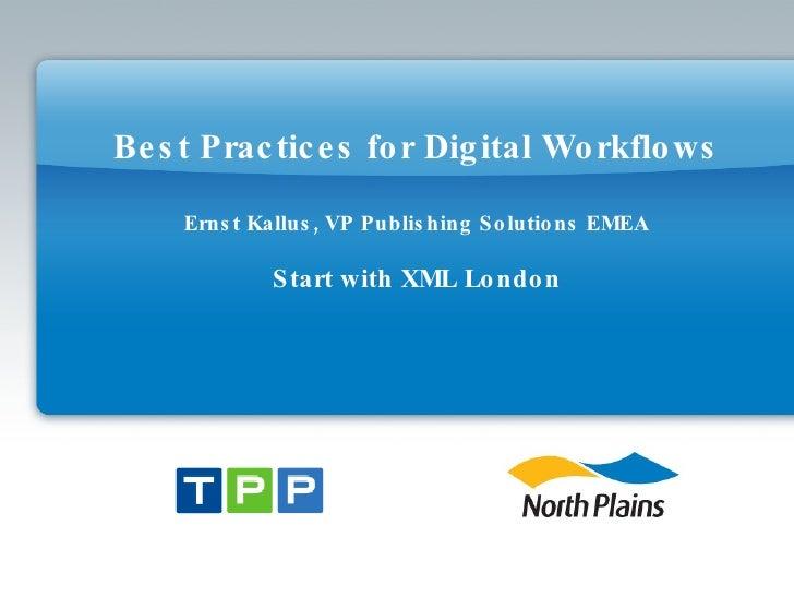Best Practices for Digital Workflows Ernst Kallus, VP Publishing Solutions EMEA Start with XML London