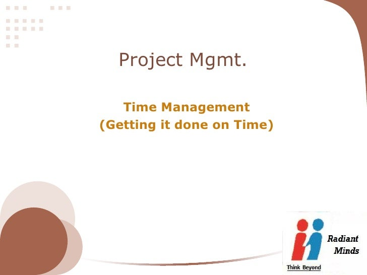Project Mgmt.   Time Management(Getting it done on Time)