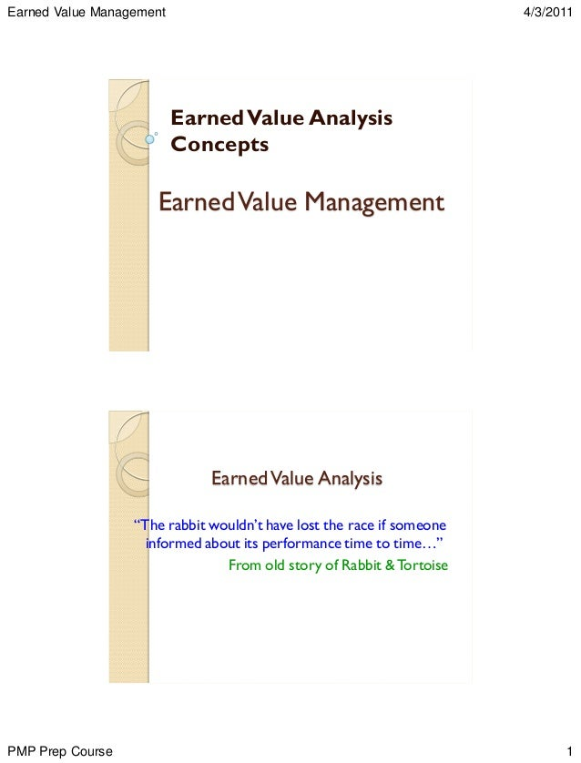 "Earned Value Management  4/3/2011  Earned Value Analysis Concepts  Earned Value Management  Earned Value Analysis ""The rab..."