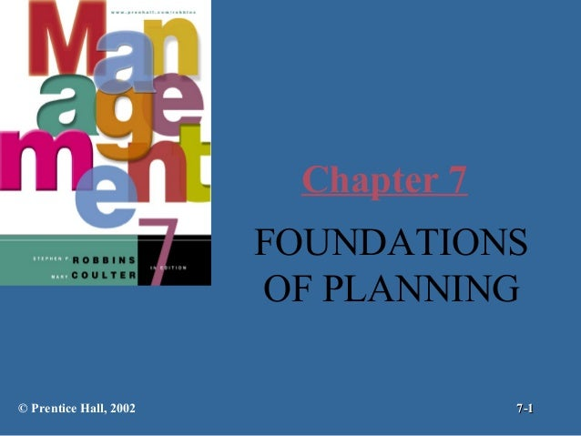 Chapter 7 FOUNDATIONS OF PLANNING © Prentice Hall, 2002  7-1