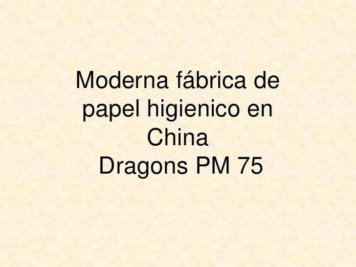 Moderna fábrica depapel higienico en      China Dragons PM 75