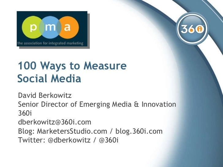 100 Ways to Measure  Social Media David Berkowitz Senior Director of Emerging Media & Innovation 360i [email_address] Blog...