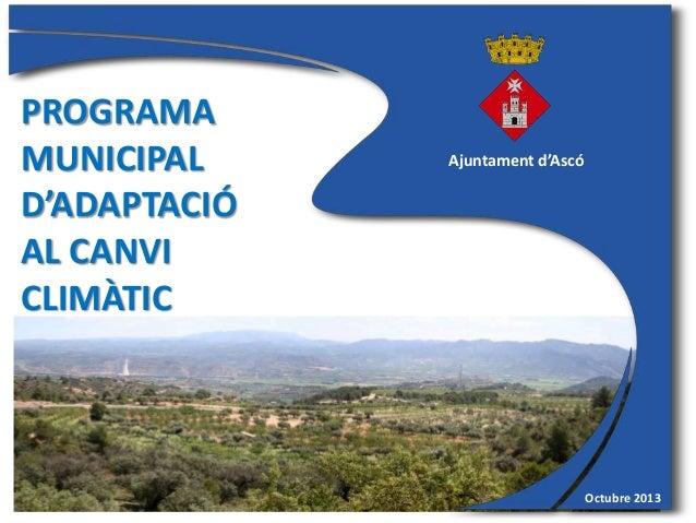 PROGRAMA MUNICIPAL D'ADAPTACIÓ AL CANVI CLIMÀTIC Octubre 2013 Ajuntament d'Ascó