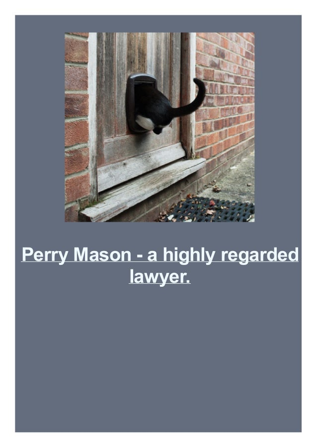 Perry Mason - a highly regarded lawyer.