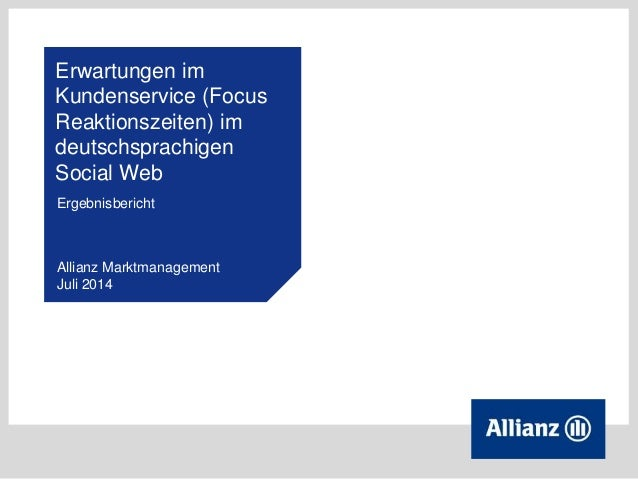 Erwartungen im Kundenservice (Focus Reaktionszeiten) im deutschsprachigen Social Web Ergebnisbericht Allianz Marktmanageme...